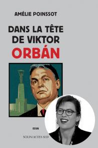 Amélie Poinssot Dans la tete de Viktor Orban 14 novembre